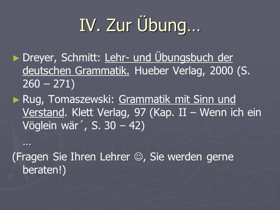 IV. Zur Übung… Dreyer, Schmitt: Lehr- und Übungsbuch der deutschen Grammatik. Hueber Verlag, 2000 (S. 260 – 271) Rug, Tomaszewski: Grammatik mit Sinn