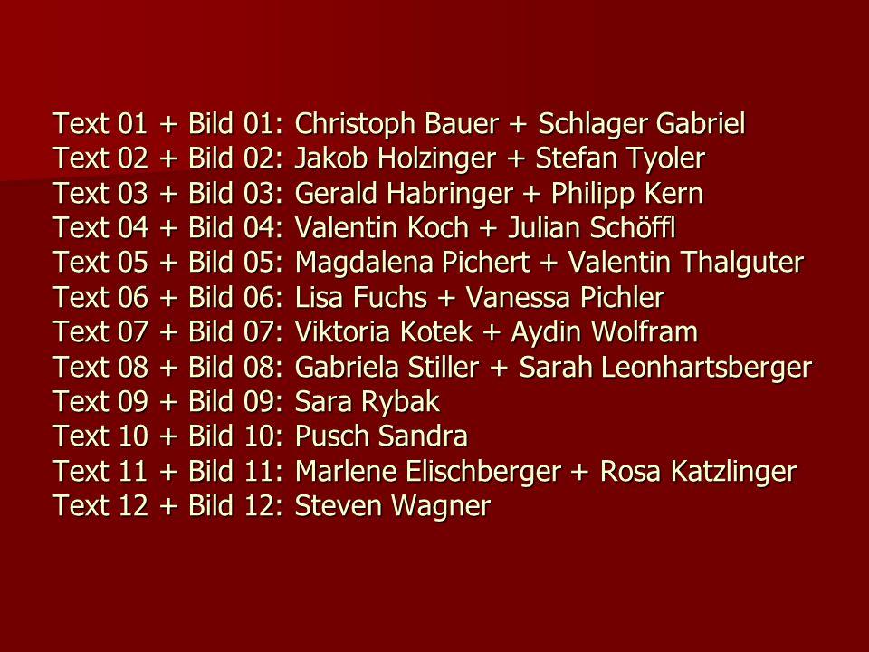Text 01 + Bild 01: Christoph Bauer + Schlager Gabriel Text 02 + Bild 02: Jakob Holzinger + Stefan Tyoler Text 03 + Bild 03: Gerald Habringer + Philipp
