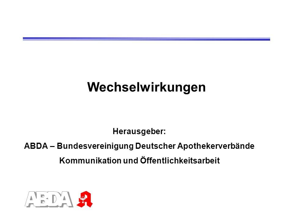 Wechselwirkungen Herausgeber: ABDA – Bundesvereinigung Deutscher Apothekerverbände Kommunikation und Öffentlichkeitsarbeit