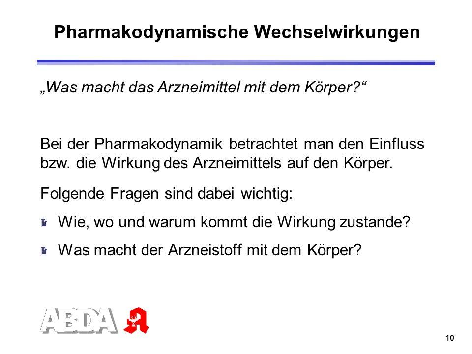 10 Pharmakodynamische Wechselwirkungen Folgende Fragen sind dabei wichtig: 2 Wie, wo und warum kommt die Wirkung zustande? 2 Was macht der Arzneistoff