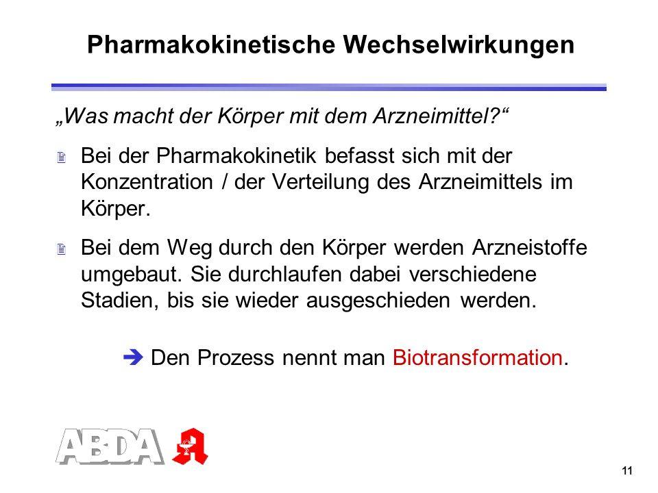 11 Pharmakokinetische Wechselwirkungen Was macht der Körper mit dem Arzneimittel? 2 Bei der Pharmakokinetik befasst sich mit der Konzentration / der V