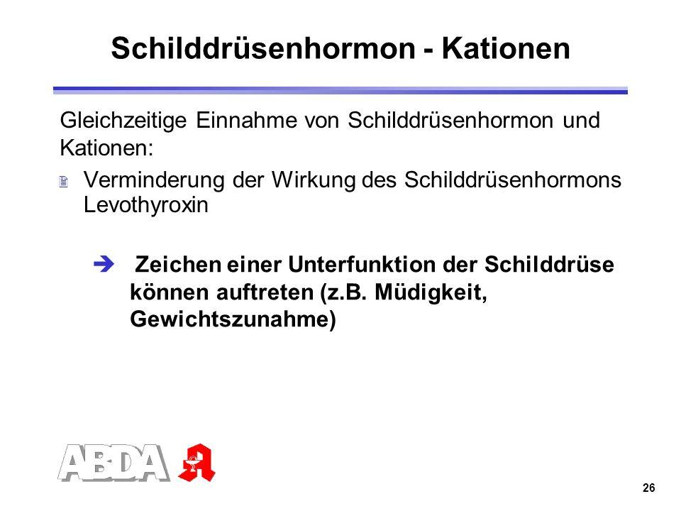 26 Schilddrüsenhormon - Kationen Gleichzeitige Einnahme von Schilddrüsenhormon und Kationen: 2 Verminderung der Wirkung des Schilddrüsenhormons Levoth