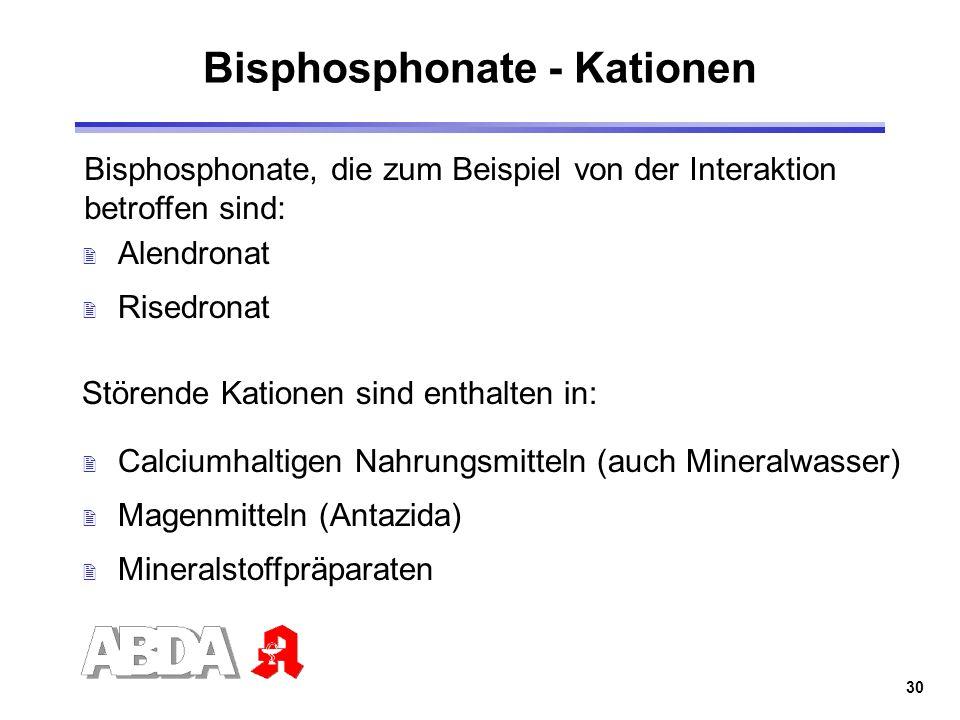 30 Bisphosphonate - Kationen Bisphosphonate, die zum Beispiel von der Interaktion betroffen sind: 2 Alendronat 2 Risedronat Störende Kationen sind ent