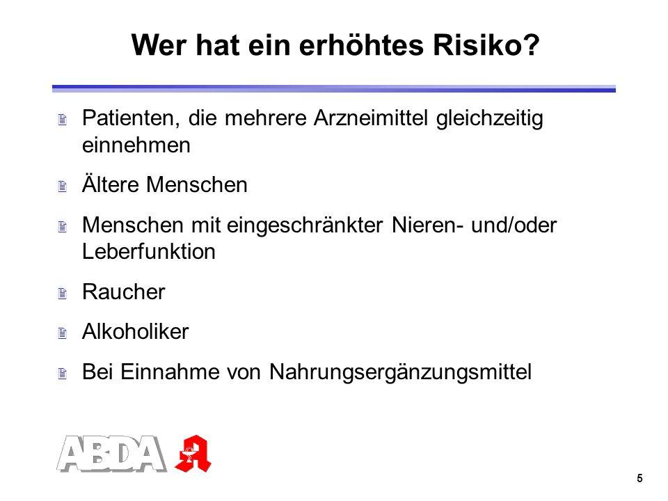 5 Wer hat ein erhöhtes Risiko? 2 Patienten, die mehrere Arzneimittel gleichzeitig einnehmen 2 Ältere Menschen 2 Menschen mit eingeschränkter Nieren- u