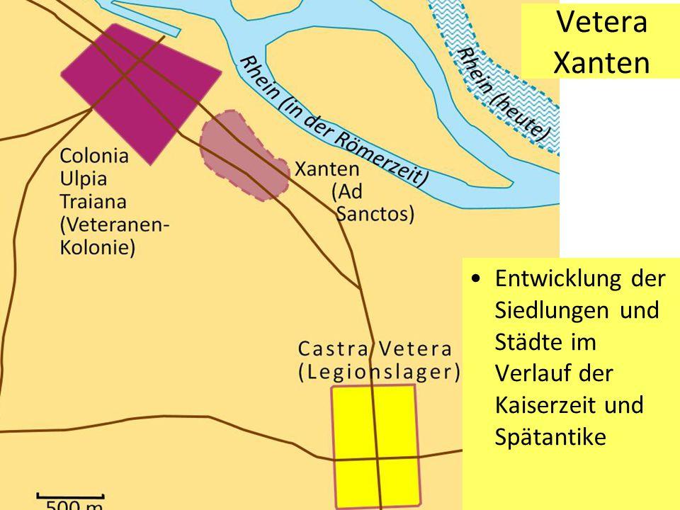 Entwicklung der Siedlungen und Städte im Verlauf der Kaiserzeit und Spätantike Vetera Xanten