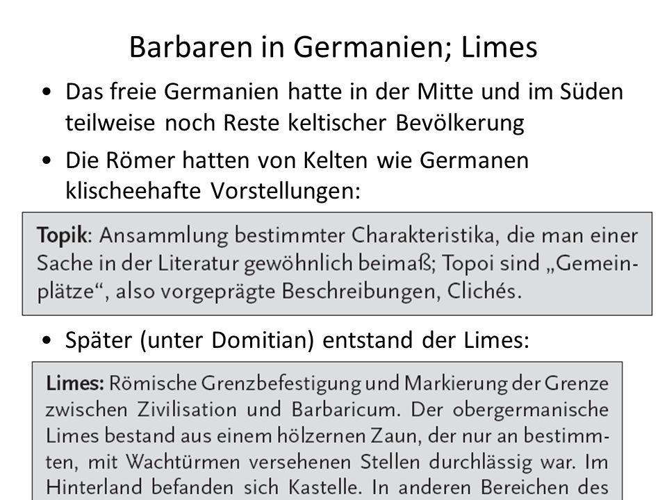 Barbaren in Germanien; Limes Das freie Germanien hatte in der Mitte und im Süden teilweise noch Reste keltischer Bevölkerung Die Römer hatten von Kelt