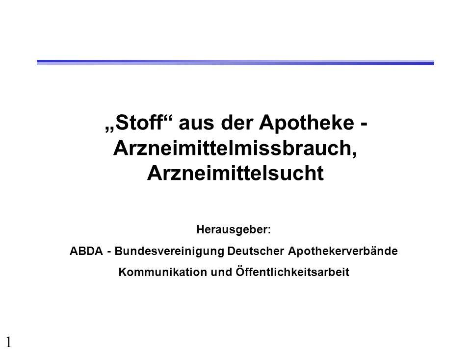 1 Stoff aus der Apotheke - Arzneimittelmissbrauch, Arzneimittelsucht Herausgeber: ABDA - Bundesvereinigung Deutscher Apothekerverbände Kommunikation u