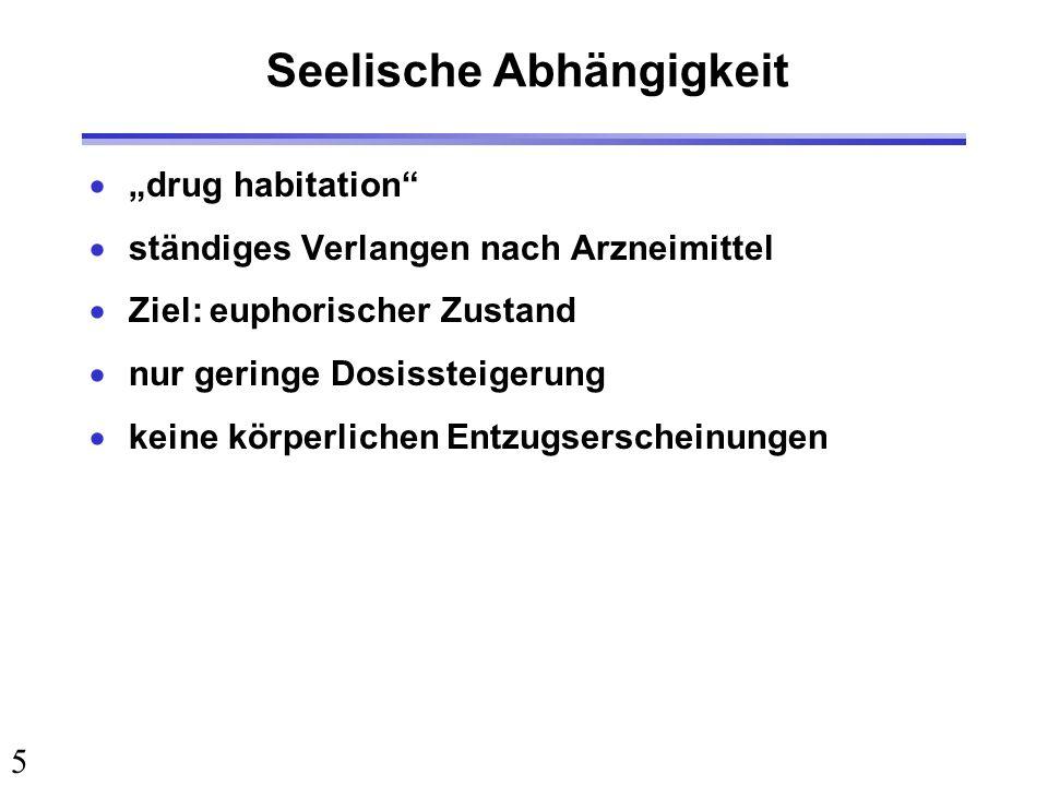 5 Seelische Abhängigkeit drug habitation ständiges Verlangen nach Arzneimittel Ziel: euphorischer Zustand nur geringe Dosissteigerung keine körperlich