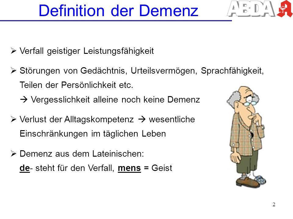 Definition der Demenz Verfall geistiger Leistungsfähigkeit Störungen von Gedächtnis, Urteilsvermögen, Sprachfähigkeit, Teilen der Persönlichkeit etc.