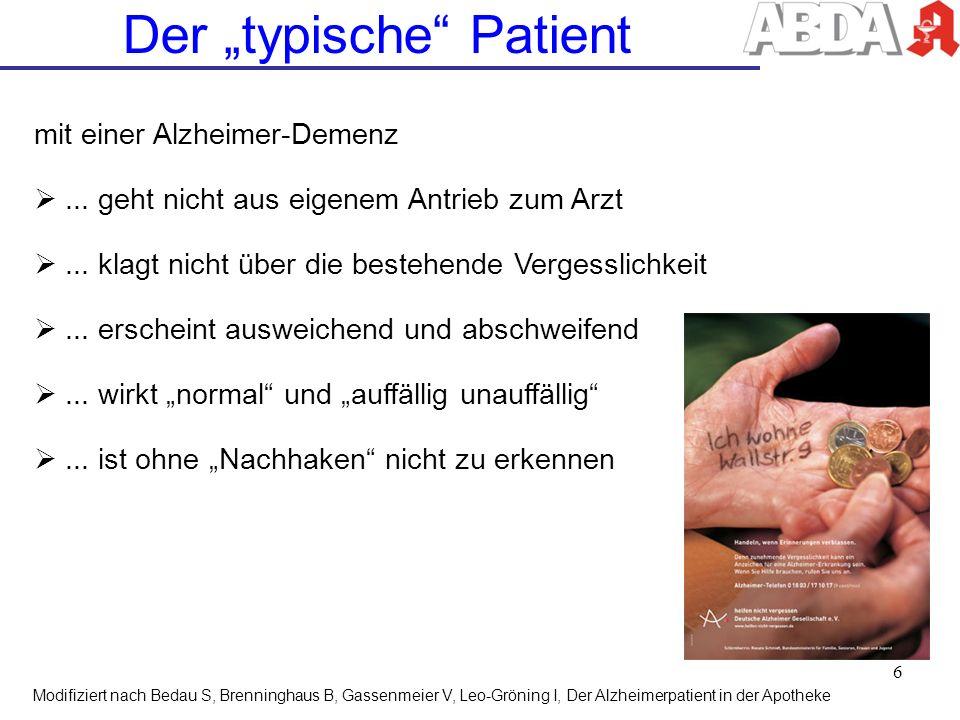 Der typische Patient mit einer Alzheimer-Demenz... geht nicht aus eigenem Antrieb zum Arzt... klagt nicht über die bestehende Vergesslichkeit... ersch
