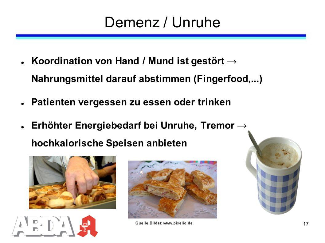 Demenz / Unruhe Koordination von Hand / Mund ist gestört Nahrungsmittel darauf abstimmen (Fingerfood,...) Patienten vergessen zu essen oder trinken Erhöhter Energiebedarf bei Unruhe, Tremor hochkalorische Speisen anbieten 17