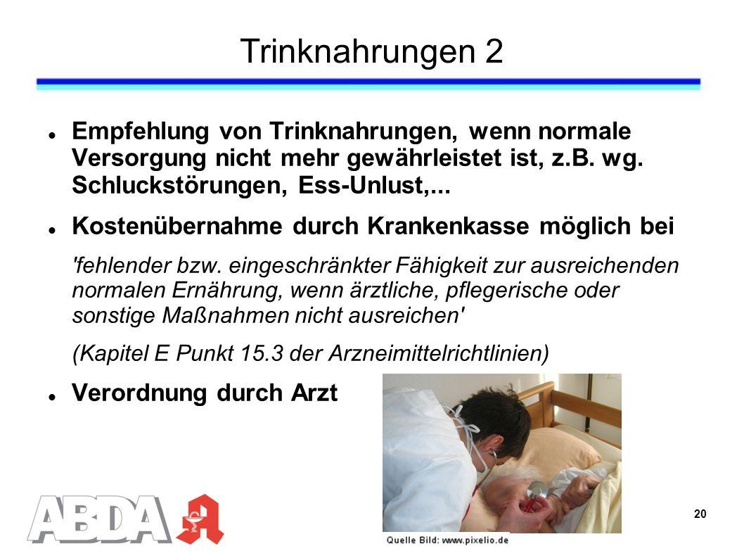 Trinknahrungen 2 Empfehlung von Trinknahrungen, wenn normale Versorgung nicht mehr gewährleistet ist, z.B.