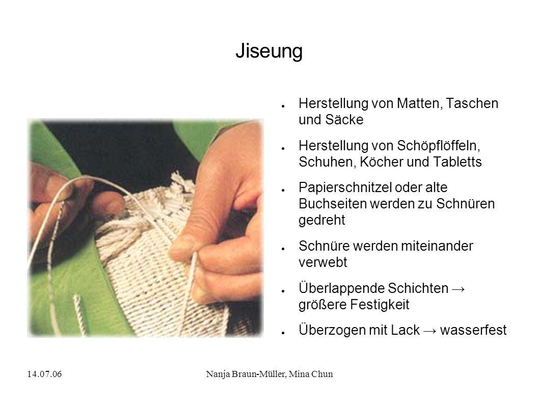 14.07.06Nanja Braun-Müller, Mina Chun Jiseung Herstellung von Matten, Taschen und Säcke Herstellung von Schöpflöffeln, Schuhen, Köcher und Tabletts Pa