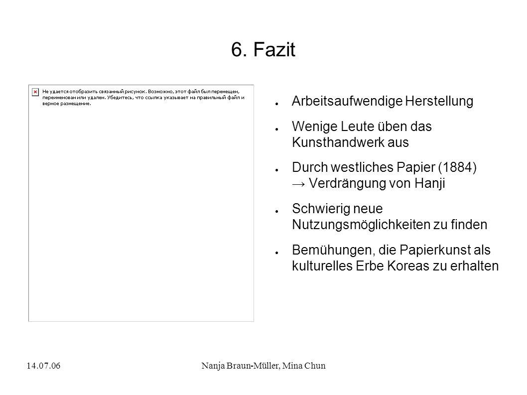 14.07.06Nanja Braun-Müller, Mina Chun 6. Fazit Arbeitsaufwendige Herstellung Wenige Leute üben das Kunsthandwerk aus Durch westliches Papier (1884) Ve