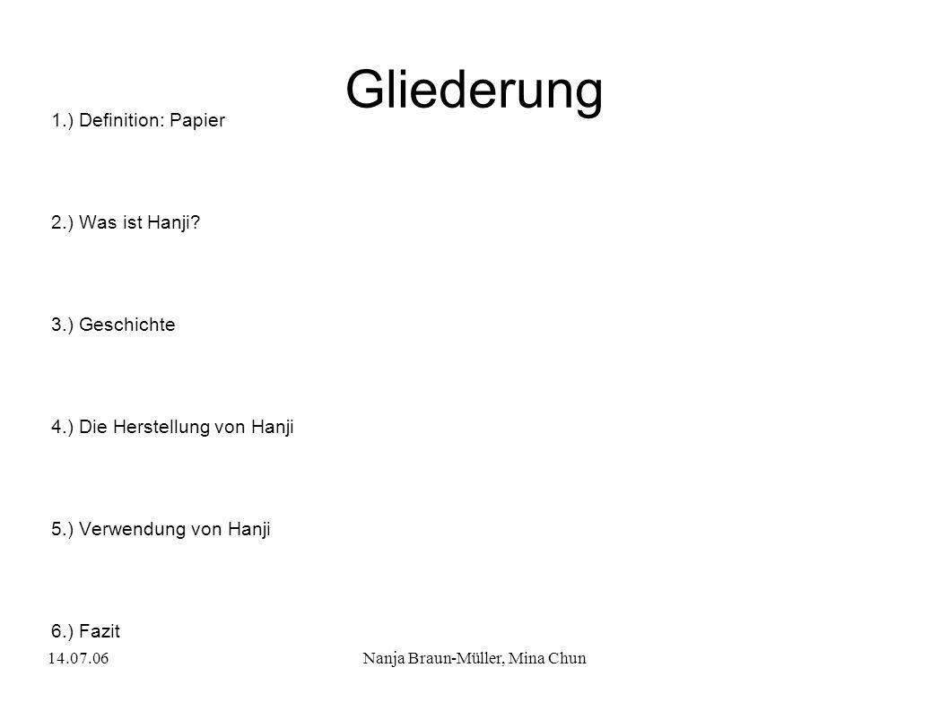 14.07.06Nanja Braun-Müller, Mina Chun Gliederung 1.) Definition: Papier 2.) Was ist Hanji? 3.) Geschichte 4.) Die Herstellung von Hanji 5.) Verwendung