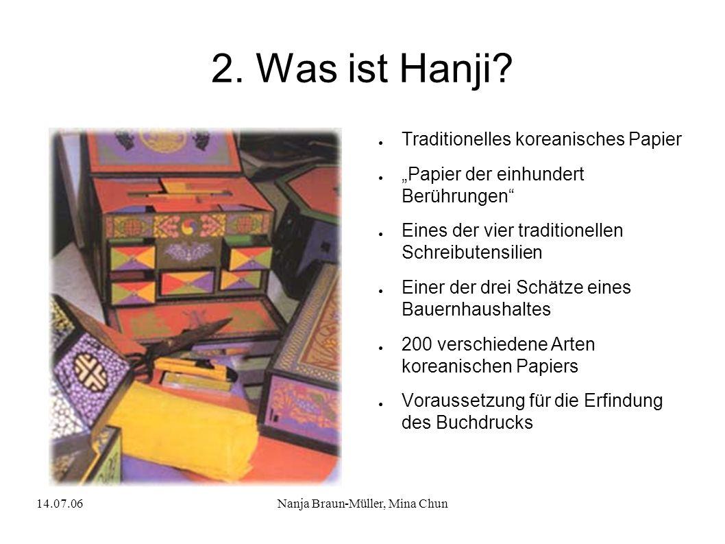 14.07.06Nanja Braun-Müller, Mina Chun 2. Was ist Hanji? Traditionelles koreanisches Papier Papier der einhundert Berührungen Eines der vier traditione