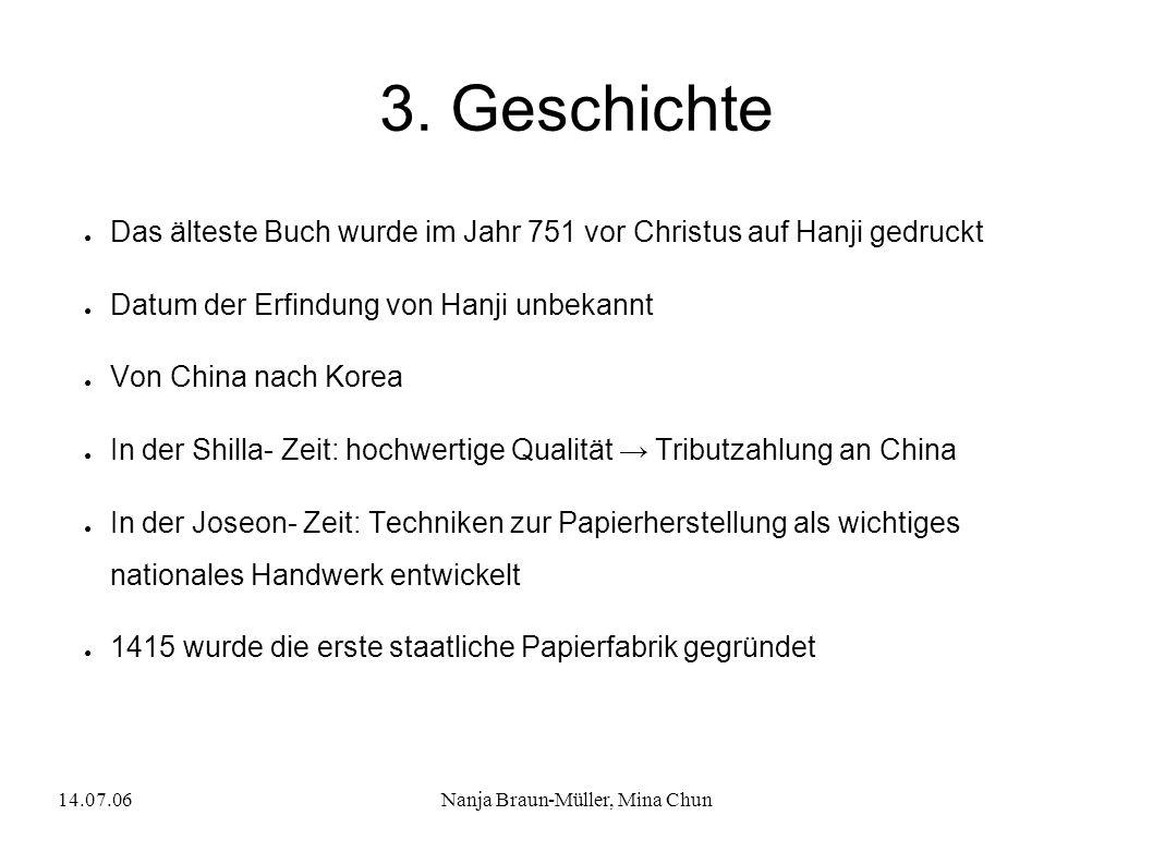 14.07.06Nanja Braun-Müller, Mina Chun 3. Geschichte Das älteste Buch wurde im Jahr 751 vor Christus auf Hanji gedruckt Datum der Erfindung von Hanji u