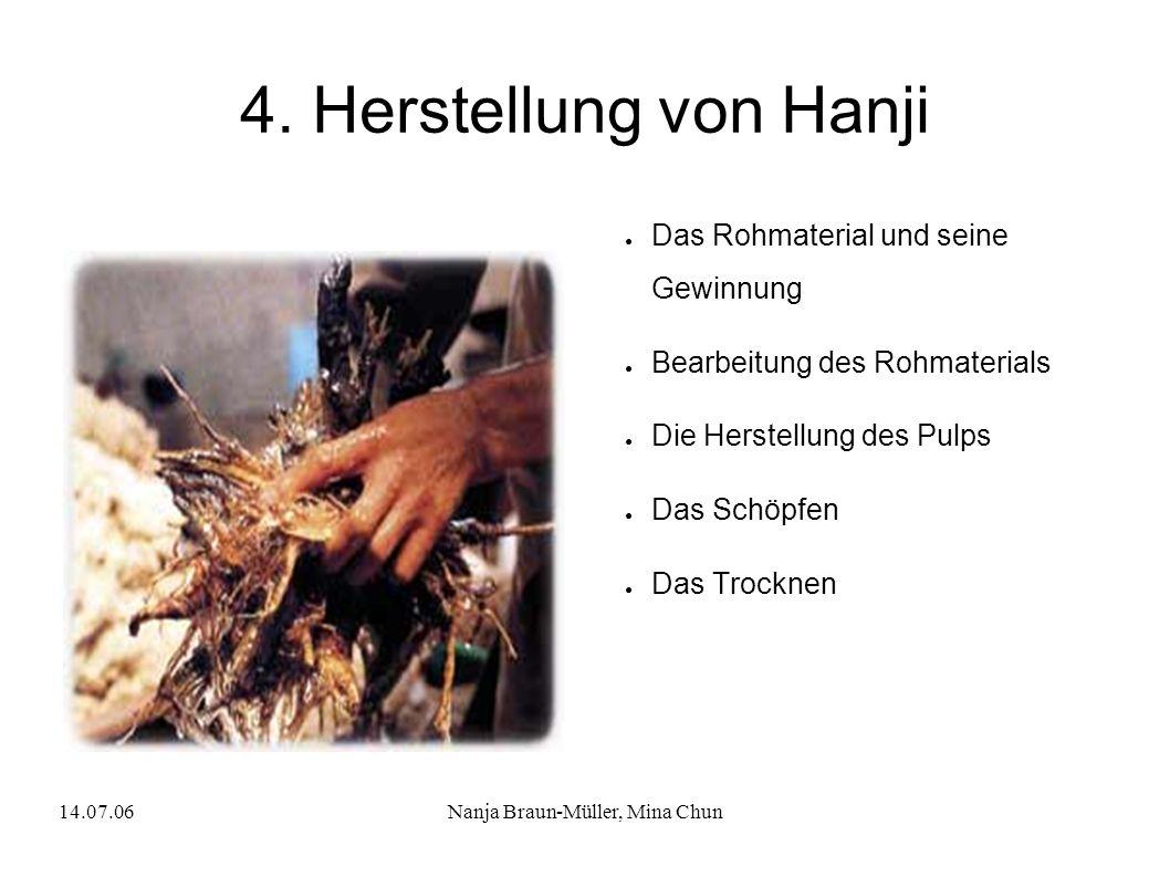 14.07.06Nanja Braun-Müller, Mina Chun 4. Herstellung von Hanji Das Rohmaterial und seine Gewinnung Bearbeitung des Rohmaterials Die Herstellung des Pu