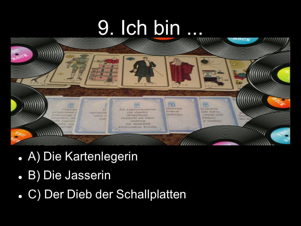 9. Ich bin... A) Die Kartenlegerin B) Die Jasserin C) Der Dieb der Schallplatten