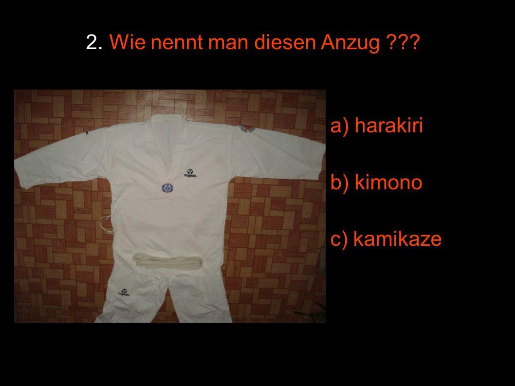 2. Wie nennt man diesen Anzug a) harakiri b) kimono c) kamikaze