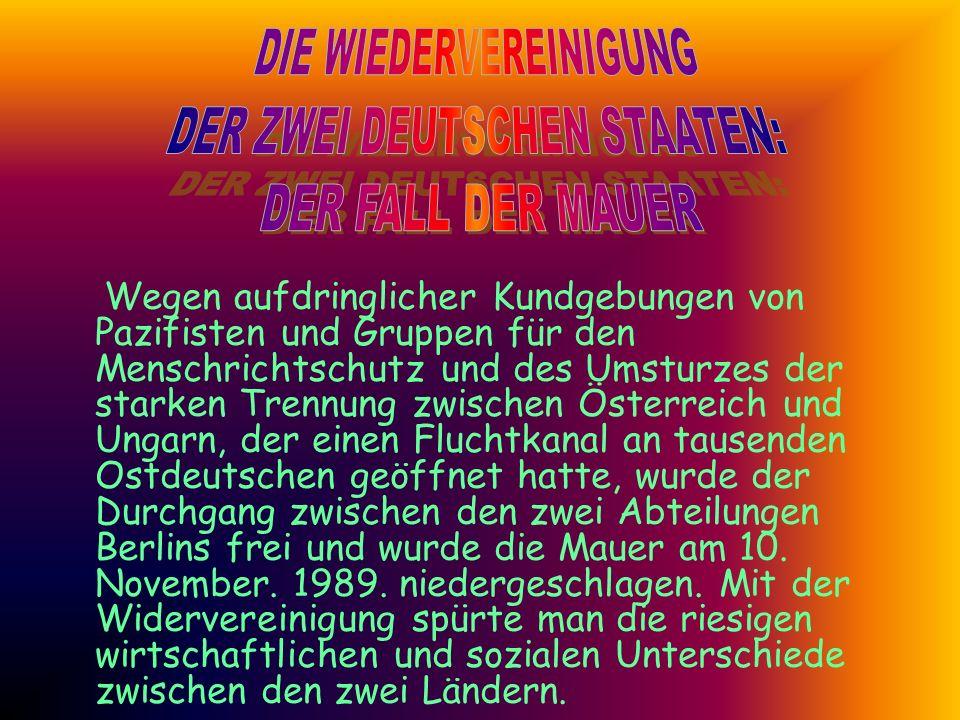Wegen aufdringlicher Kundgebungen von Pazifisten und Gruppen für den Menschrichtschutz und des Umsturzes der starken Trennung zwischen Österreich und Ungarn, der einen Fluchtkanal an tausenden Ostdeutschen geöffnet hatte, wurde der Durchgang zwischen den zwei Abteilungen Berlins frei und wurde die Mauer am 10.