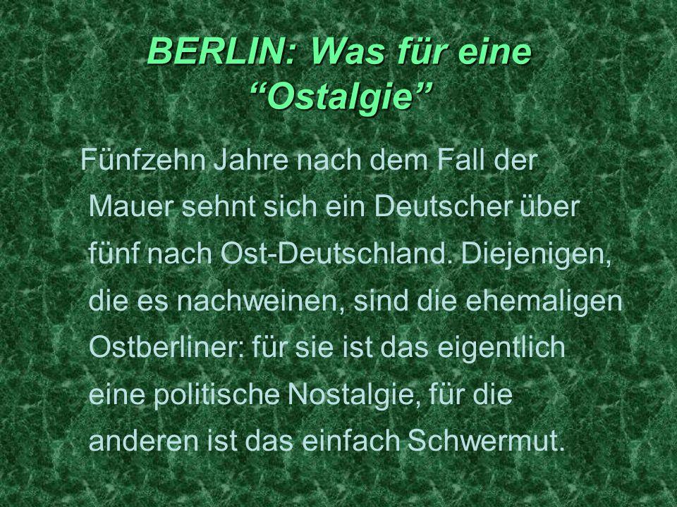 BERLIN: Was für eine Ostalgie Fünfzehn Jahre nach dem Fall der Mauer sehnt sich ein Deutscher über fünf nach Ost-Deutschland.