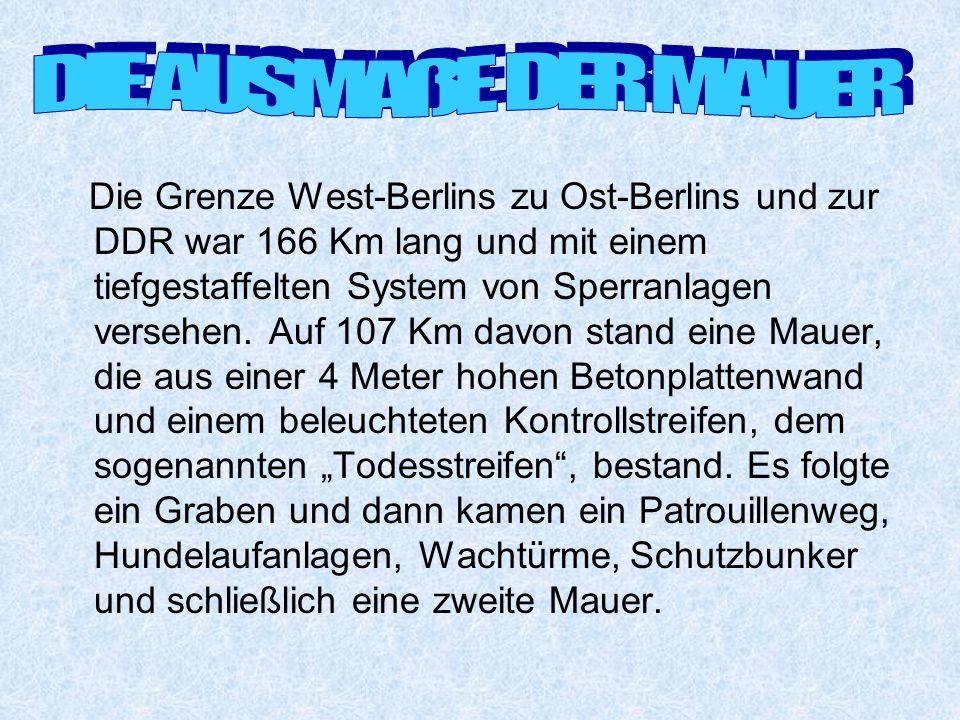 Die Grenze West-Berlins zu Ost-Berlins und zur DDR war 166 Km lang und mit einem tiefgestaffelten System von Sperranlagen versehen.