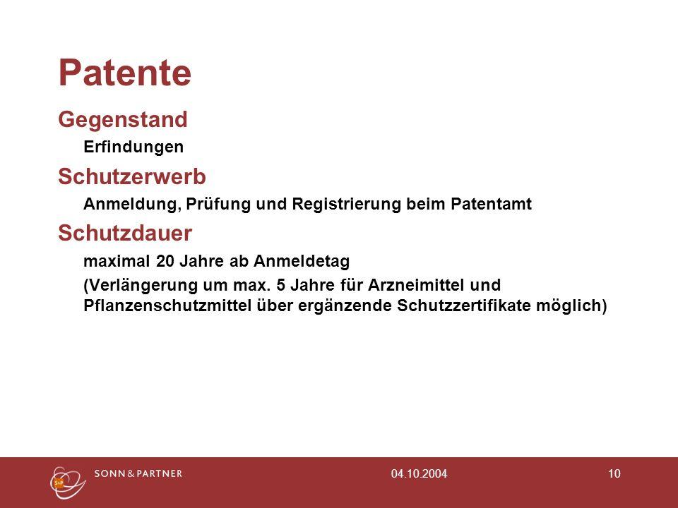04.10.200410 Patente Gegenstand Erfindungen Schutzerwerb Anmeldung, Prüfung und Registrierung beim Patentamt Schutzdauer maximal 20 Jahre ab Anmeldeta