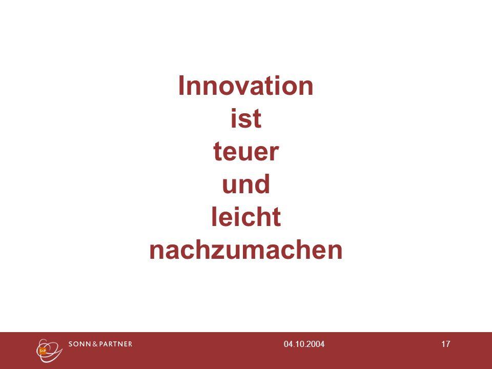 04.10.200417 Innovation ist teuer und leicht nachzumachen