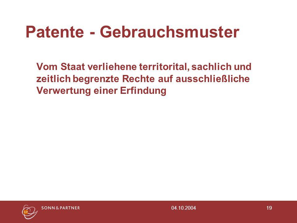 04.10.200419 Patente - Gebrauchsmuster Vom Staat verliehene territorital, sachlich und zeitlich begrenzte Rechte auf ausschließliche Verwertung einer