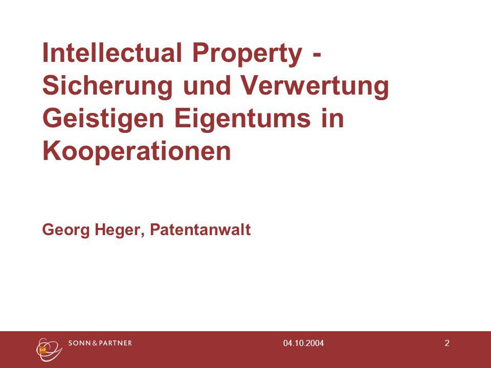 04.10.20042 Intellectual Property - Sicherung und Verwertung Geistigen Eigentums in Kooperationen Georg Heger, Patentanwalt