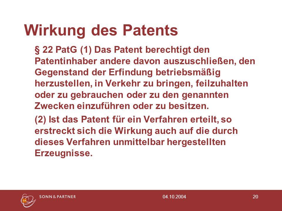 04.10.200420 Wirkung des Patents § 22 PatG (1) Das Patent berechtigt den Patentinhaber andere davon auszuschließen, den Gegenstand der Erfindung betri