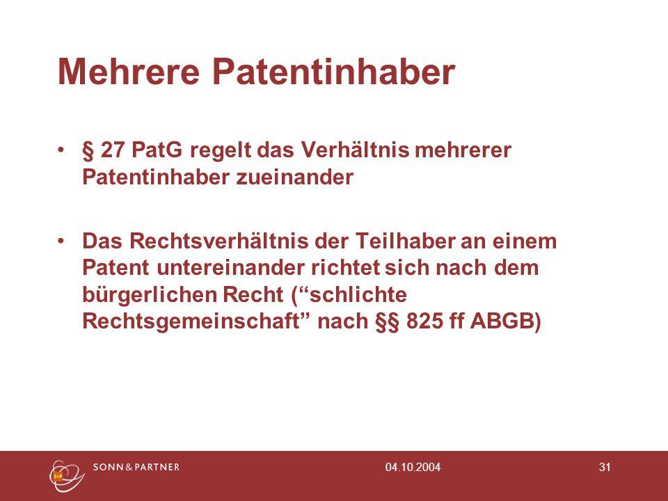 04.10.200431 Mehrere Patentinhaber § 27 PatG regelt das Verhältnis mehrerer Patentinhaber zueinander Das Rechtsverhältnis der Teilhaber an einem Paten