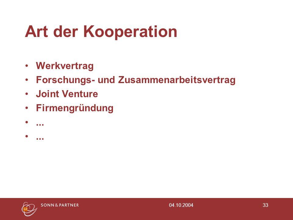 04.10.200433 Art der Kooperation Werkvertrag Forschungs- und Zusammenarbeitsvertrag Joint Venture Firmengründung...