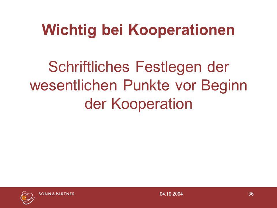 04.10.200436 Wichtig bei Kooperationen Schriftliches Festlegen der wesentlichen Punkte vor Beginn der Kooperation