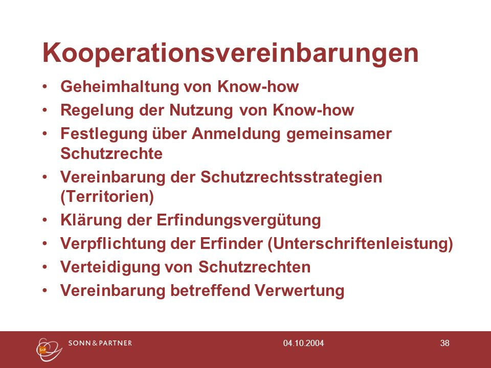 04.10.200438 Kooperationsvereinbarungen Geheimhaltung von Know-how Regelung der Nutzung von Know-how Festlegung über Anmeldung gemeinsamer Schutzrecht