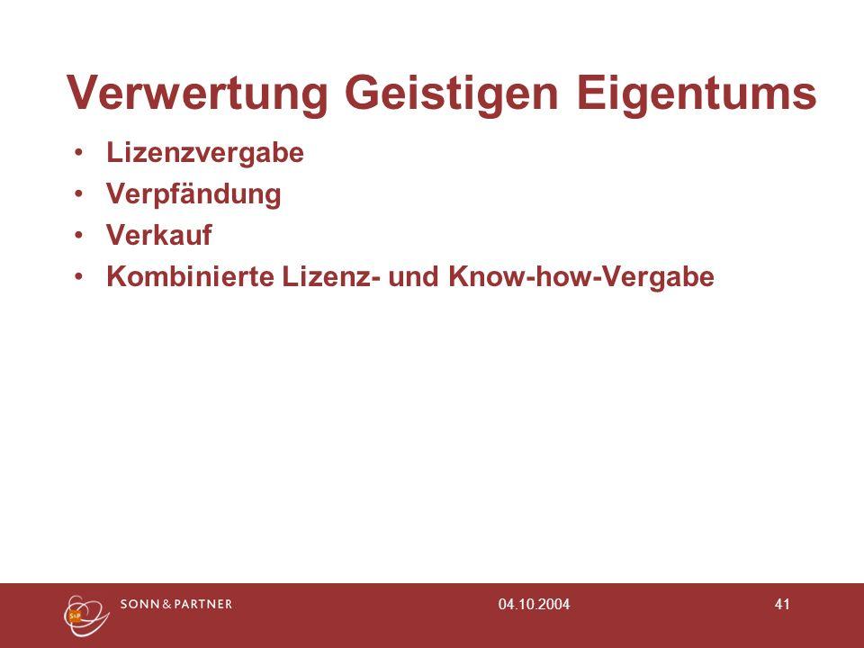 04.10.200441 Verwertung Geistigen Eigentums Lizenzvergabe Verpfändung Verkauf Kombinierte Lizenz- und Know-how-Vergabe