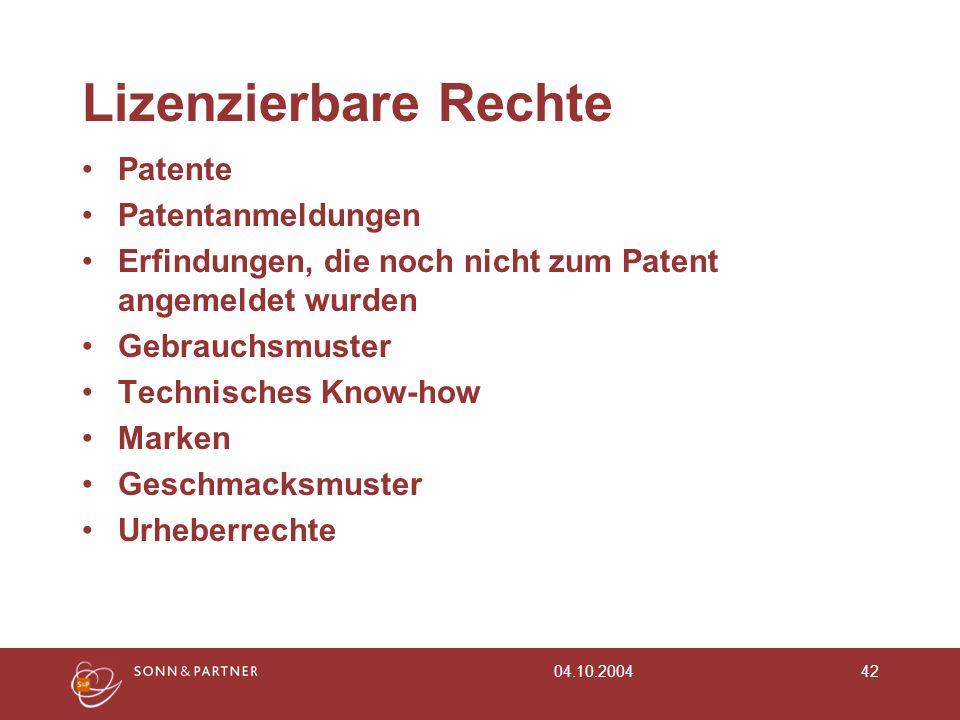 04.10.200442 Lizenzierbare Rechte Patente Patentanmeldungen Erfindungen, die noch nicht zum Patent angemeldet wurden Gebrauchsmuster Technisches Know-