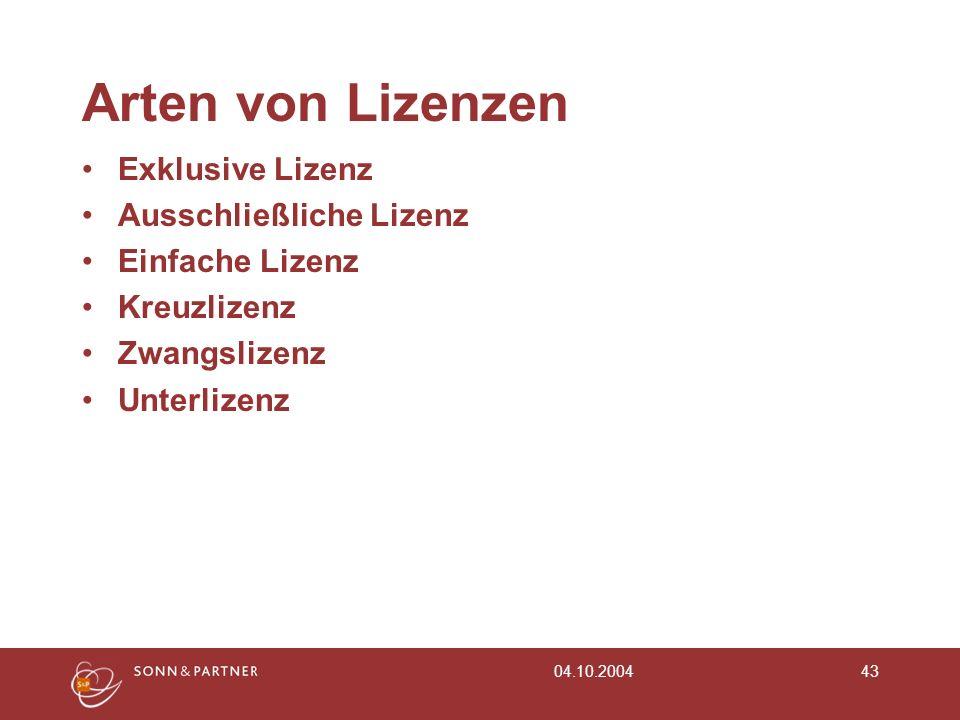 04.10.200443 Arten von Lizenzen Exklusive Lizenz Ausschließliche Lizenz Einfache Lizenz Kreuzlizenz Zwangslizenz Unterlizenz