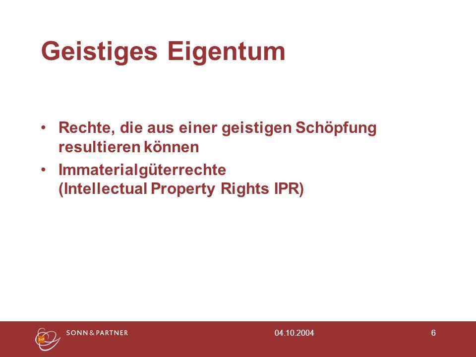04.10.20046 Geistiges Eigentum Rechte, die aus einer geistigen Schöpfung resultieren können Immaterialgüterrechte (Intellectual Property Rights IPR)