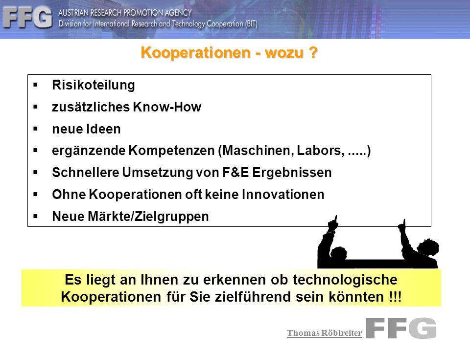 Thomas Röblreiter Österreichische Kooperations- Angebote/Anfragen Technologieprofil 1-2 Seiten Text (~4 h) Angebot (Export) - Wettbewerbsvorteile - Innovationsgrad Recherche (Import) - Suche in Ö erfolglos.