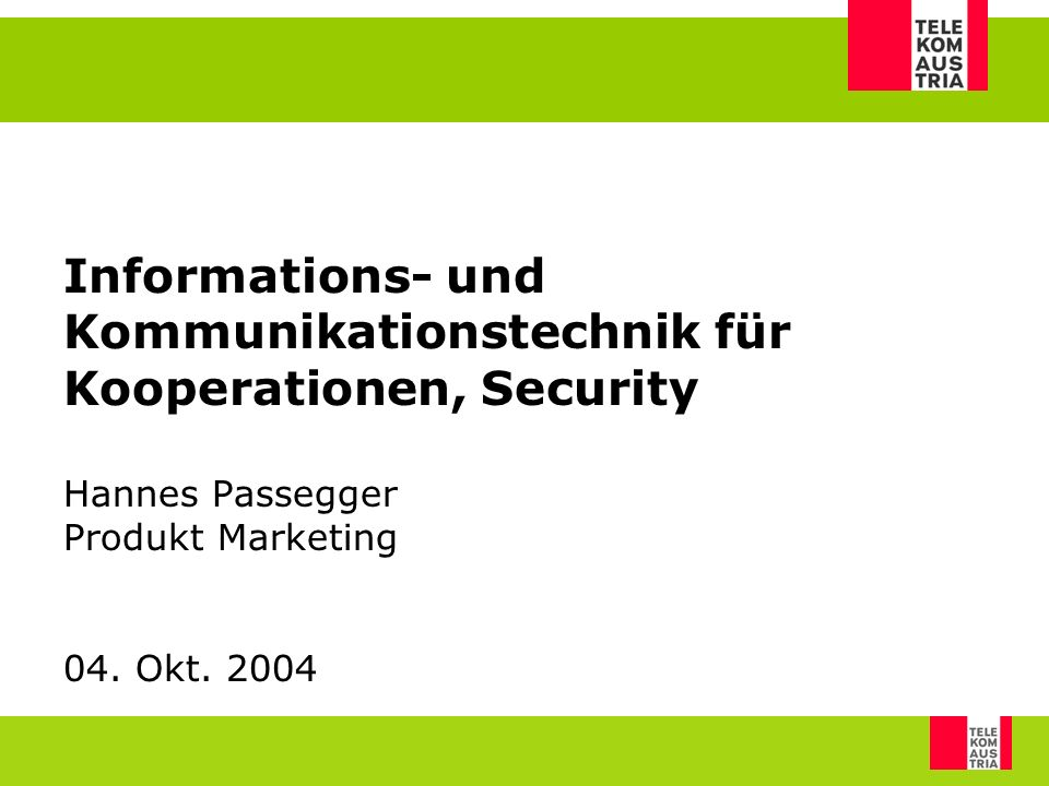 Informations- und Kommunikationstechnik für Kooperationen, Security Hannes Passegger Produkt Marketing 04. Okt. 2004