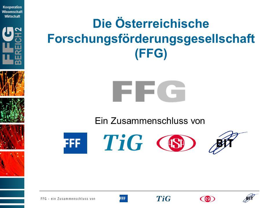 BEREICH 2 Kooperation Wissenschaft Wirtschaft Die Österreichische Forschungsförderungsgesellschaft (FFG) Ein Zusammenschluss von