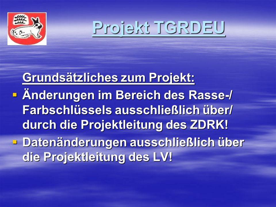 Projekt TGRDEU Projekt TGRDEU Grundsätzliches zum Projekt: Änderungen im Bereich des Rasse-/ Farbschlüssels ausschließlich über/ durch die Projektleitung des ZDRK.