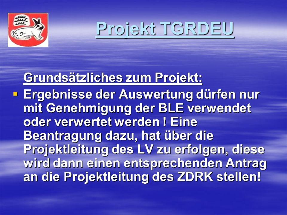 Projekt TGRDEU Projekt TGRDEU Grundsätzliches zum Projekt: Ergebnisse der Auswertung dürfen nur mit Genehmigung der BLE verwendet oder verwertet werden .