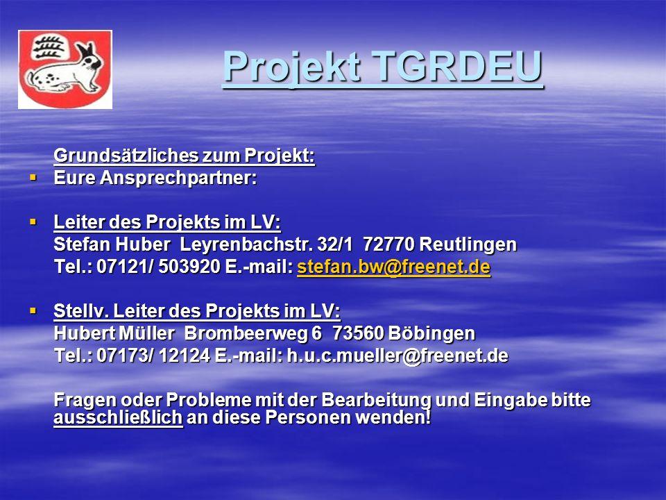 Projekt TGRDEU Projekt TGRDEU Grundsätzliches zum Projekt: Eure Ansprechpartner: Eure Ansprechpartner: Leiter des Projekts im LV: Leiter des Projekts im LV: Stefan Huber Leyrenbachstr.