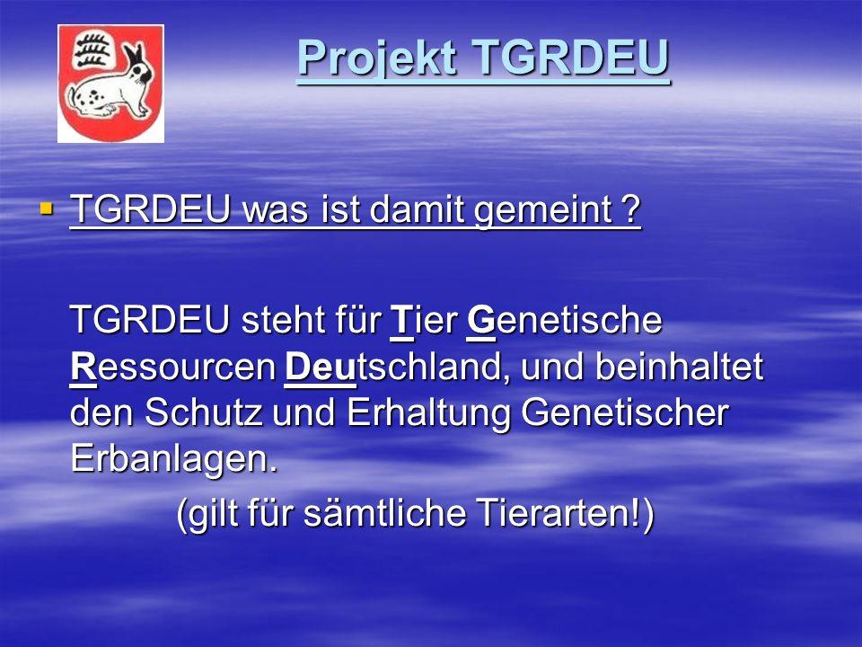 Projekt TGRDEU Der Weg zum ZDRK Projekt TGRDEU Der Weg zum ZDRK 2003 Nationales Fachprogramm zur Erhaltung und nachhaltigen Nutzung tiergenetischer Ressourcen in Deutschland.