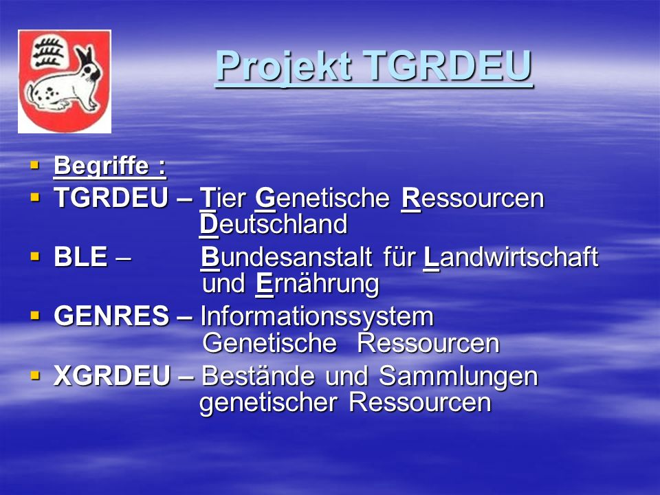 Projekt TGRDEU Projekt TGRDEU Begriffe : Begriffe : TGRDEU – Tier Genetische Ressourcen Deutschland TGRDEU – Tier Genetische Ressourcen Deutschland BL