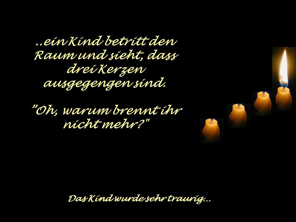 Spontan sprach die dritte Kerze auf ihre Weise: Ich bin die Liebe! Ich habe keine Kraft mehr. Die Menschen schieben mich beiseite und begreifen nicht,