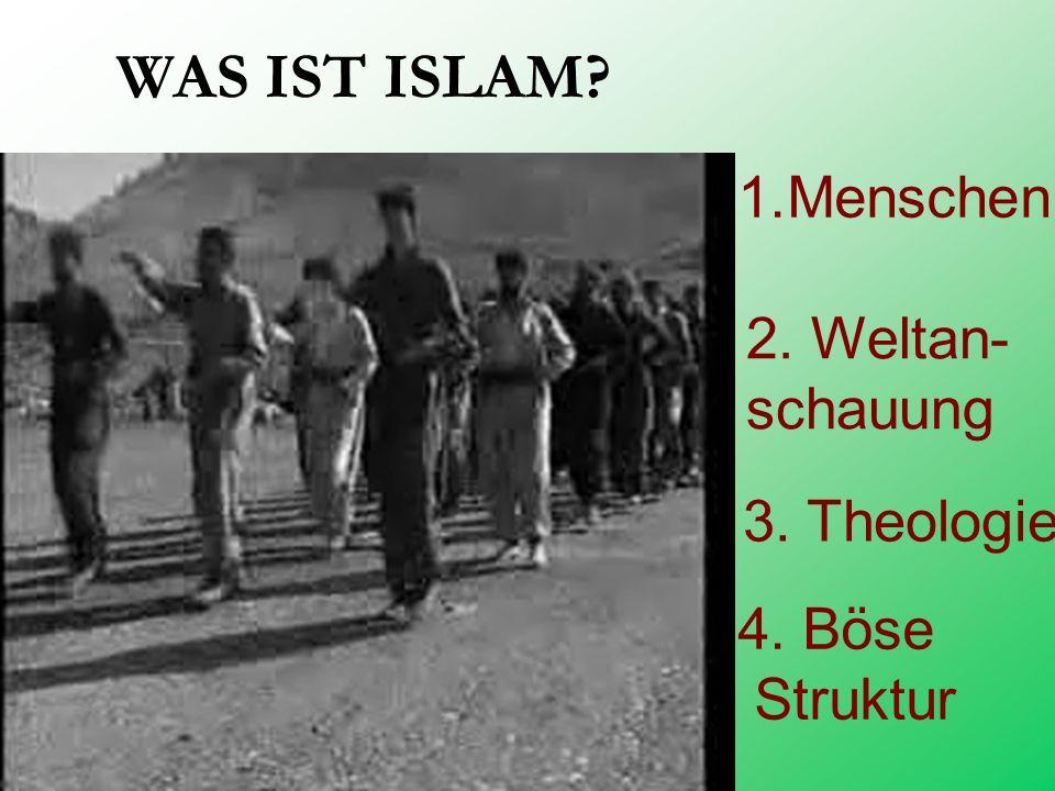 1.Menschen WAS IST ISLAM? 2. Weltan- schauung 3. Theologie 4. Böse Struktur